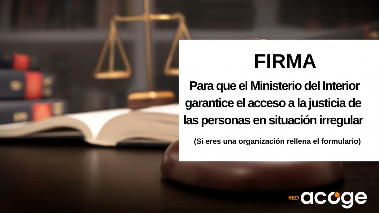 Firma para que el Ministerio del Interior garantice el acceso a la justicia de las personas en situación administrativa irregular